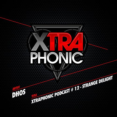 XTRAPHONIC PODCAST # 12 - DHOS - STRANGE DELIGHT
