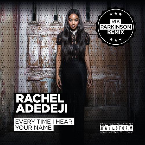 Rachel Adedeji - Every Time I Hear Your Name (Rik Parkinson Remix / Radio Edit) // Hailstorm Music