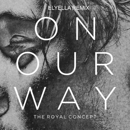 The Royal Concept-On Our Way (elyella Remix)