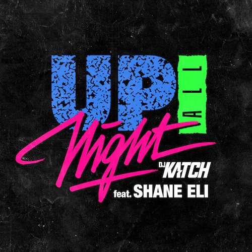 DJ Katch featuring Shane Eli - Up All Night