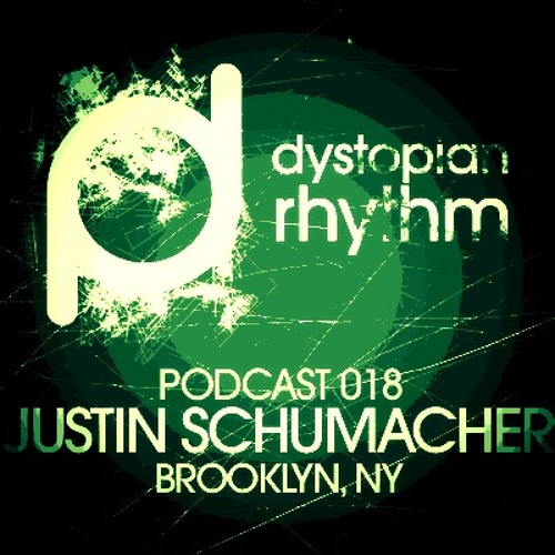 Dystopian Rhythm Podcast 018 - Justin Schumacher