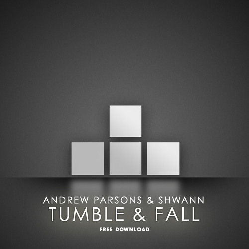 FREE TRACK: Andrew Parsons & Shwann - Tumble & Fall (Original Mix)