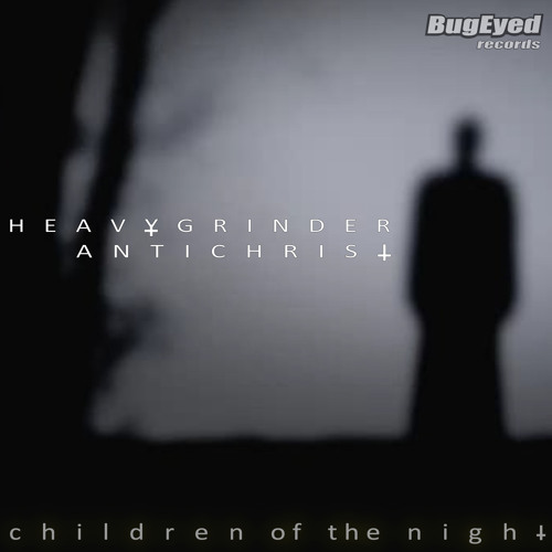 HEAVYGRINDER & ANTICHRIST - Children Of The Night *Short Preview* OUT ON BEATPORT 8/5/2013