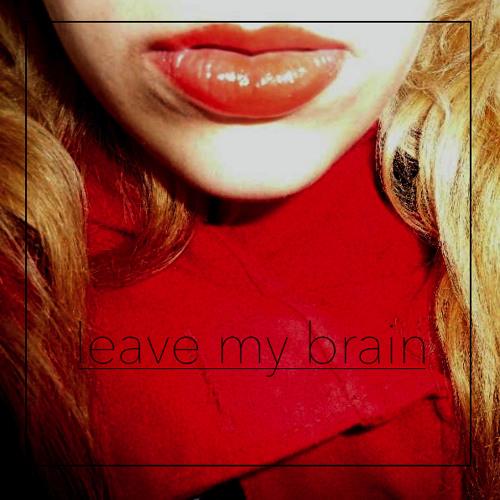 Leave My Brain