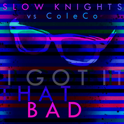 Slow Knights - I Got It That Bad *ColeCo Remix* free download