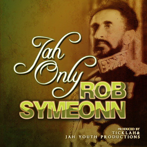 "Rob Symeonn Ft. Ticklah - JAH ONLY  [""Indigenous"" Album]"