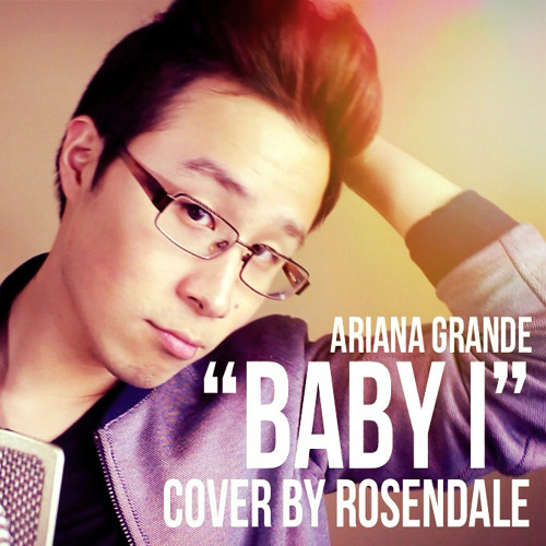 """""""BABY I"""" - ARIANA GRANDE COVER BY ROSENDALE"""