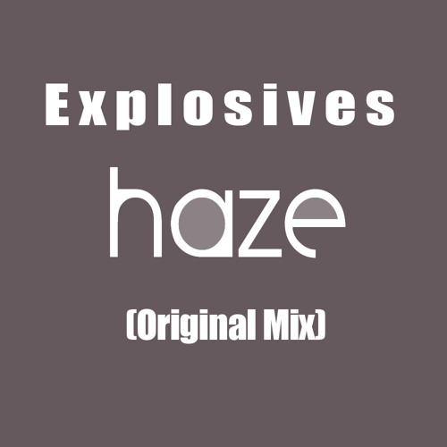 Haze - Explosives (Original Mix)