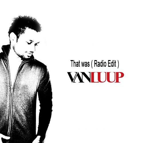 That Was - Van Luup (Radio Edit) - YES101/Home Grown