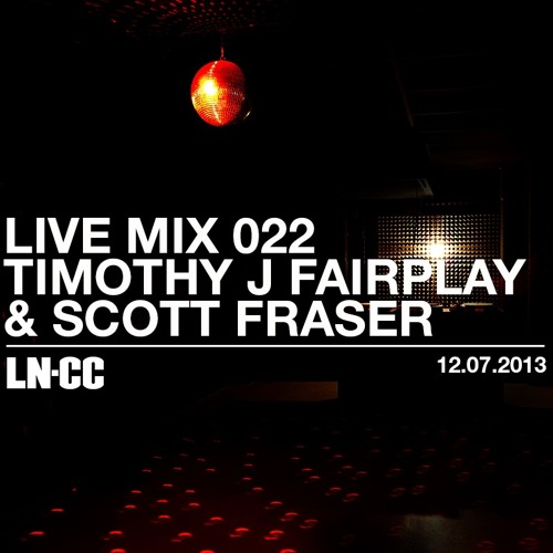 LN-CC Live Mix 022 -  Timothy J. Fairplay & Scott Fraser