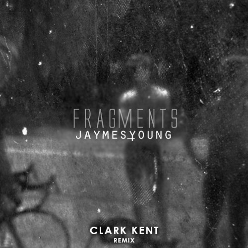 Fragments by Jaymes Young (Clark Kent Remix)