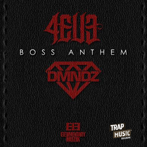 Boss Anthem by 4EU3 & DMNDZ - TrapMusic.NET Exclusive