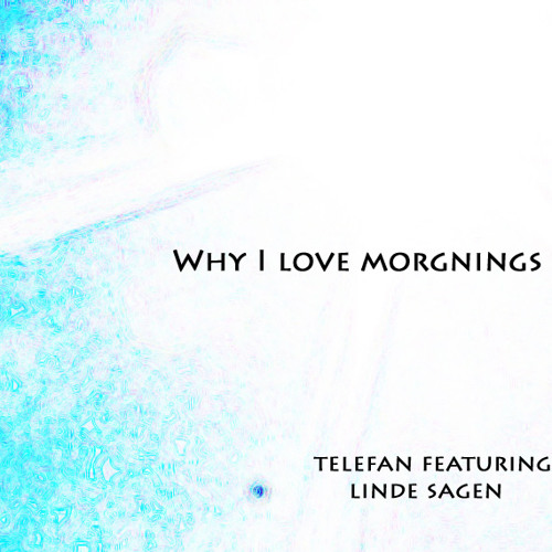 Why I Love Mornings (Linde Sagen & Telefan collaboration)