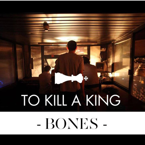 To Kill A King - Bones