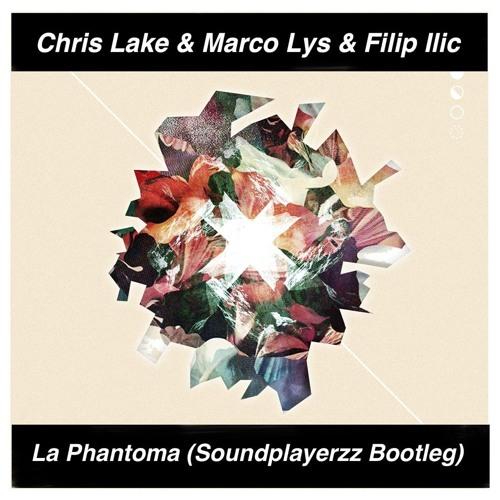 Chris Lake & Marco Lys & Filip Ilic - La Phantoma (Soundplayerzz Bootleg)