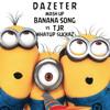 Minions X TJR - Whatup Banana (DAZETER MashUp)