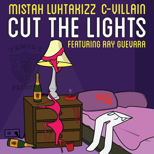 Mistah Luhtakizz & C-Villain - Cut The Lights (Feat. Ray Guevara) [Dirty]