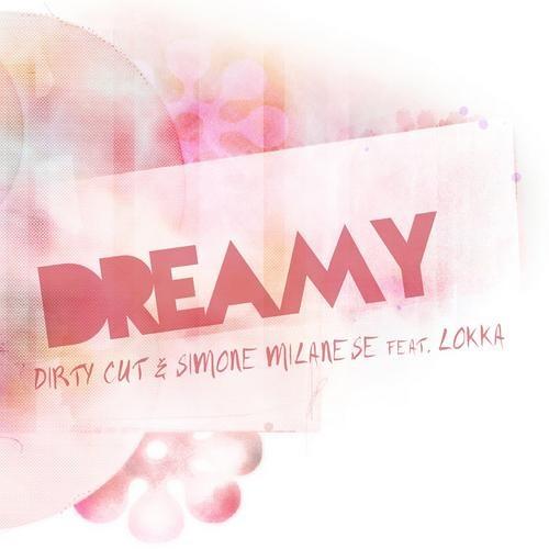 Dirty Cut & Simone Milanese ft. Lokka - Dreamy (Original Mix) - E.p -