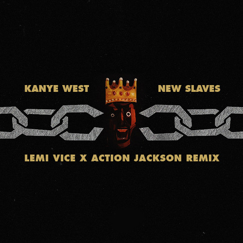 Kanye West - New Slaves (Lemi Vice X Action Jackson Remix)