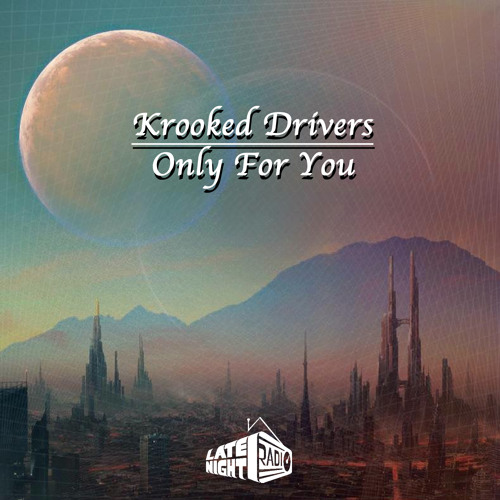 Krooked Drivers - Only For You (LNR Remix)
