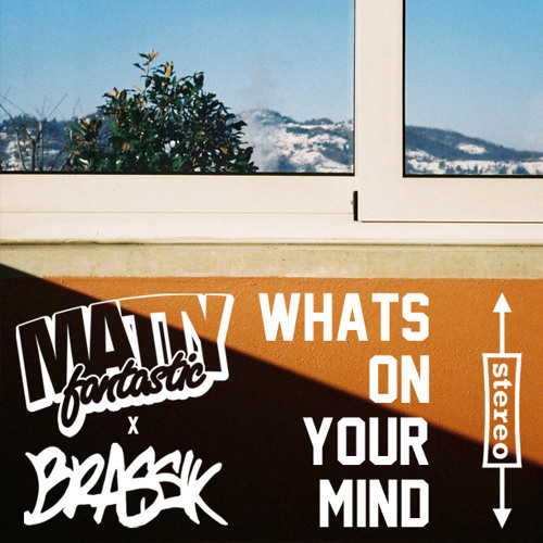 What's On Your Mind - Matty Fantastic x Brassik