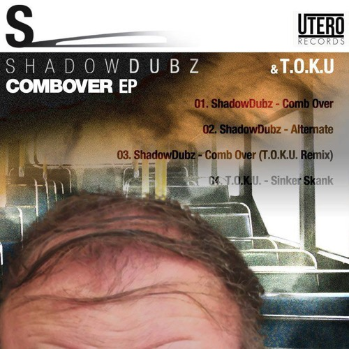 ShadowDubz - Comb Over [OUT NOW - UTERO RECORDS]