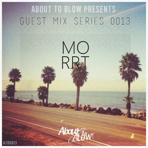 About To Blow • Guest Mix Series [13] • MORRT