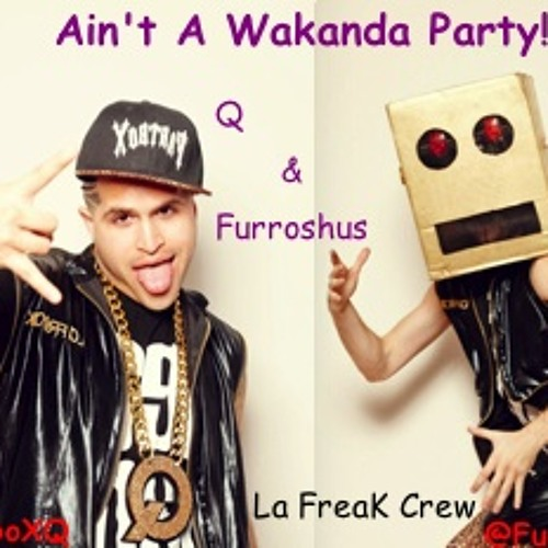 Ain't A Slow Wakanda Party - Q and Furroshus (Final Mix)