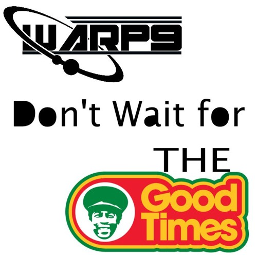 Warp9 - Don't Wait for the Good Times