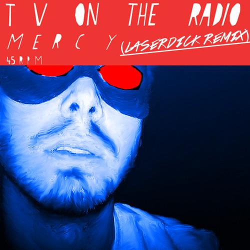 TV On The Radio - Mercy (LASERDICK REMIX)