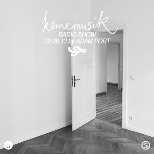 Keinemusik Radio Show By Adam Port 02.08.2013