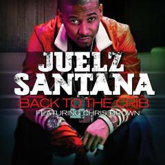 Back To The Crib Ft. Chris Brown / Juelz Santana