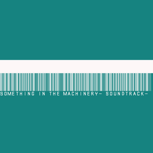 Something In The Machinery (Soundtrack)