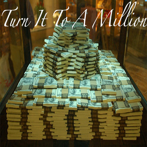 TURN IT TO A MILLION