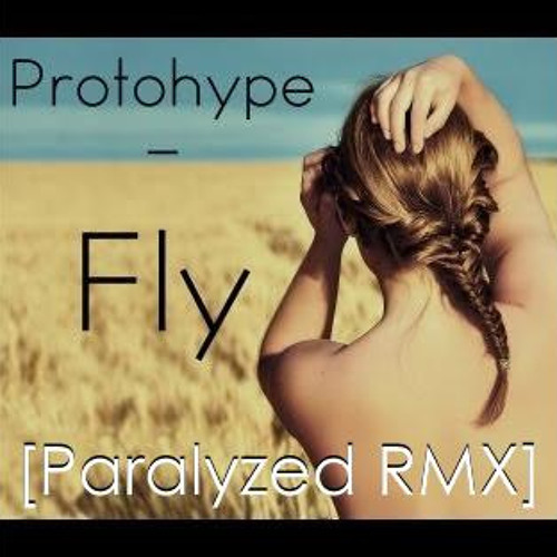 Protohype ft. Alina Renae - Fly [Paralyzed RMX]