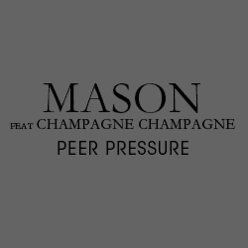 Mason - Peer Pressure   (BAD LIFE)