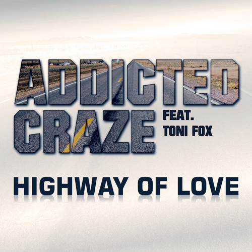 Addicted Craze Feat. Toni Fox - Highway Of Love (Cold Rush Remix Edit)