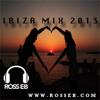 Ross E B Ibiza Mix 2013 Part 2