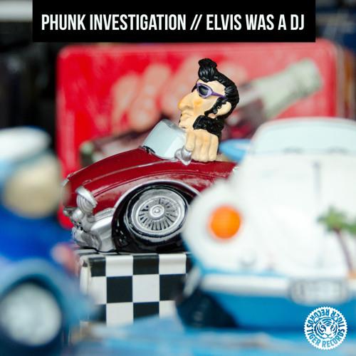 Phunk Investigation - Elvis Was A DJ (Original Mix)