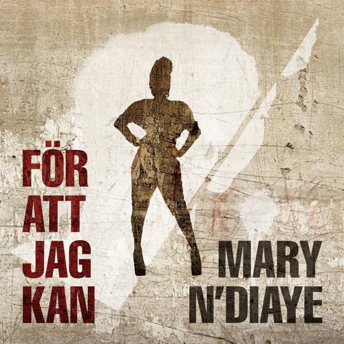 Mary N'Diaye - För Att Jag Kan