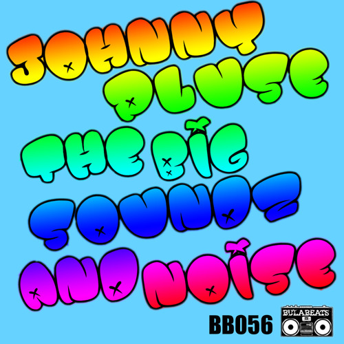 BB056 -Johnnypluse - The Big Sound & Noise - Preview - Bulabeats Records -Out August 12th