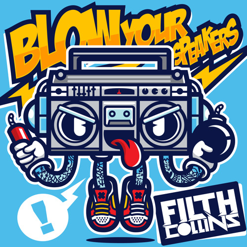Blow Your Speakers by Filth Collins