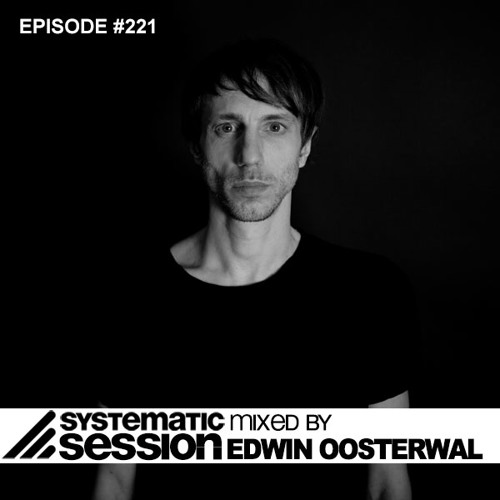 Systematic Session #221 (Mixed by Edwin Oosterwal)