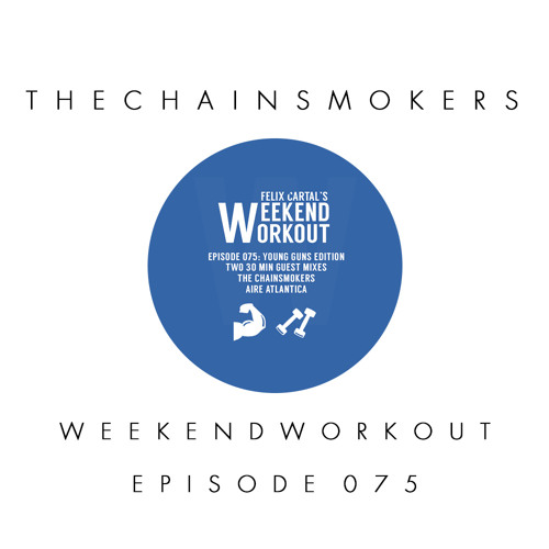 Felix Cartal's Weekend Workout Ep 075, featuring The Chainsmokers