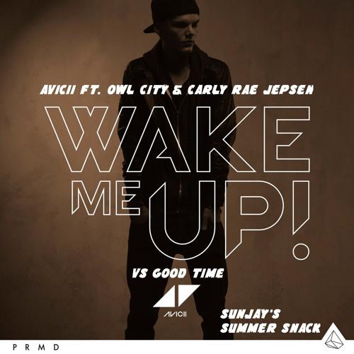 Avicii Ft. Owl City & Carly Rae Jepsen - Wake Me Up Vs Good Time (SunJay's Summer Snack)