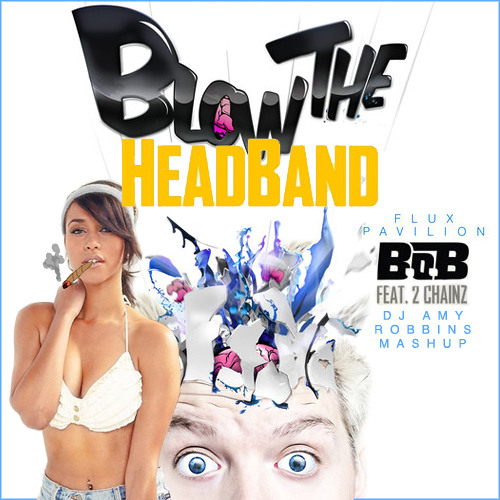 Blow The Headband (DJ Amy Robbins Higher Mashup)