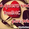 Raul MC E Whiz - Só quero você