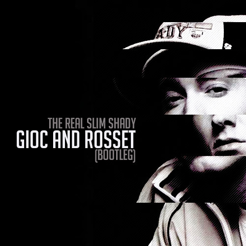 The Real Slim Shady (Gioc And Rosset Bootleg) Full Version **FREE DOWNLOAD**