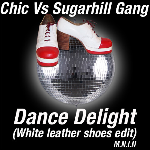 Chic Vs The Sugarhill Gang - Dance Delight (White Leather Shoes Edit) M.N.I.N - Free DL from FB