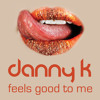 Danny K - Feels Good To Me (Radio Edit)